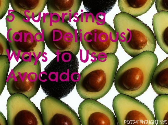 5 Surprising (and Delicious) Ways to Use Avocado